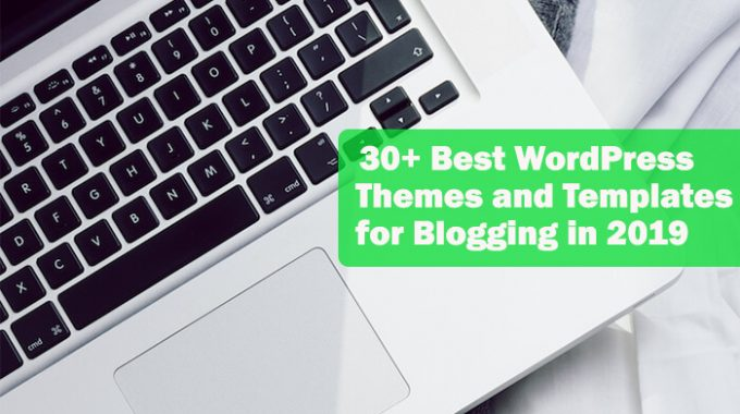 30+ Best WordPress Themes and Templates for Blogging in 2019