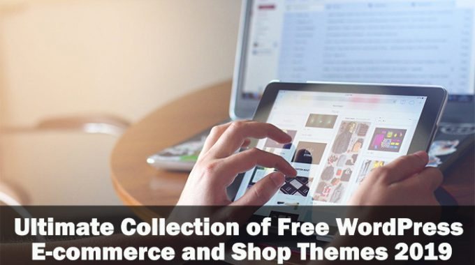 The Ultimate Collection of Free WordPress eCommerce and Shop Themes 2019