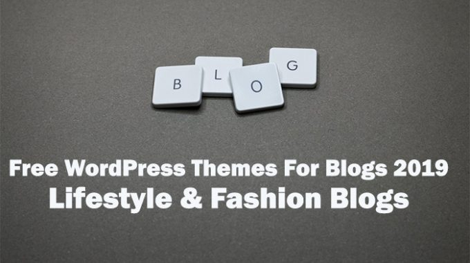 Top 25 Free WordPress Blog Themes For 2020 For Lifestyle & Fashion Blogs