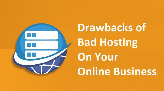 The Drawbacks of Bad Hosting On Your Online Business