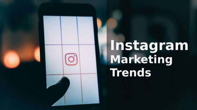 Do Not Miss These Latest Instagram Trends for Marketing