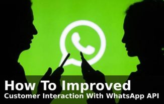 How To Improved Customer Interaction With WhatsApp API?